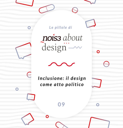 Pillola 09 - Inclusione: il design come atto politico