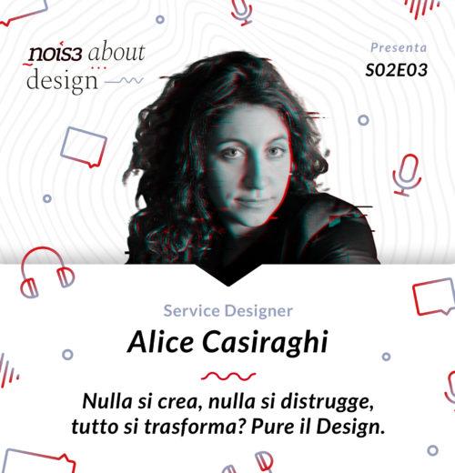S02E03 - Alice Casiraghi - Nulla si crea, nulla si distrugge, tutto si trasforma? Pure il Design.
