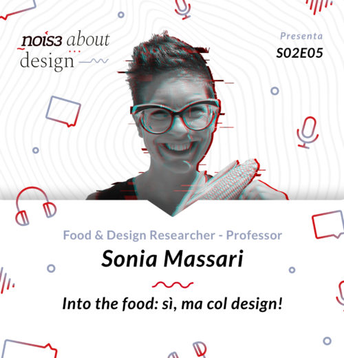 S02E05 - Sonia Massari - Into the food: sì, ma col design!