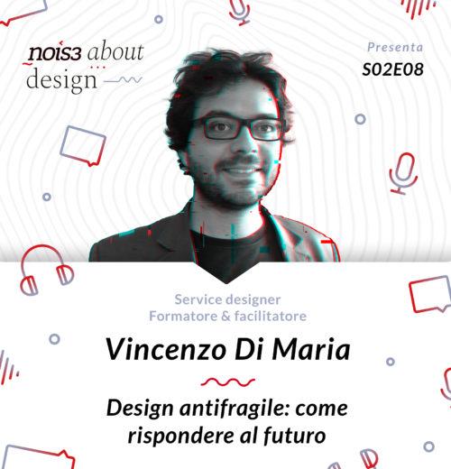 S02E08 - Vincenzo Di Maria - Design antifragile: come rispondere al futuro