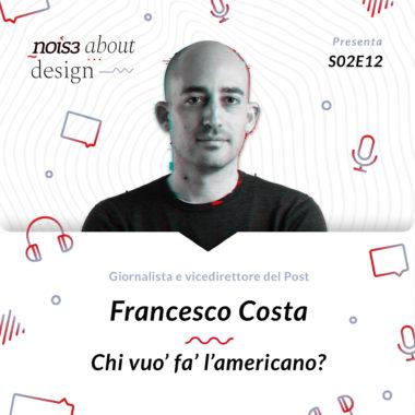 S02E12 - Francesco Costa - Chi vuo' fa' l'americano?